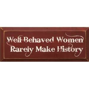 Well Behaved Women Rarely Make History Wooden Sign