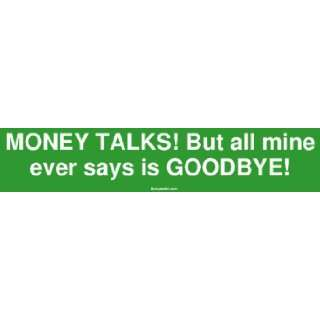 MONEY TALKS But all mine ever says is GOODBYE Bumper