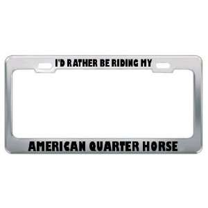 ID Rather Be Riding My American Quarter Horse Animals