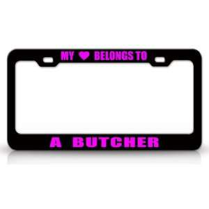 MY HEART BELONGS TO A BUTCHER Occupation Metal Auto License Plate